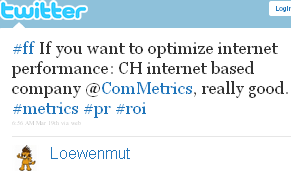 Image - tweet by Loewenmut - #ff If you want to optimize internet performance: CH internet based company @ComMetrics, really good. #metrics #pr #roi