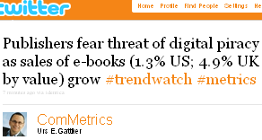 Image - tweet by @ComMetrics - Publishers fear threat of digital piracy as sales of eBooks (1.3 percent in the US; 4.9 percent in the UK by value) grow #trendwatch #metrics