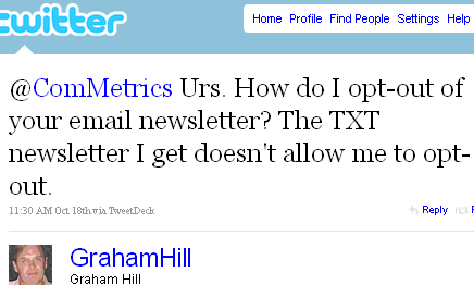 Image - tweet -  2010-10-19 - @GrahamHill - @ComMetrics Urs. How do I opt-out of your email newsletter? The TXT newsletter I get doesn't allow me to opt-out.