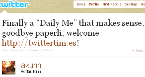 "Image - 2011-01-01- @akuhn tweet - Finally a ""Daily Me"" that makes sense, goodbye paperli, welcome http://twittertim.es! BUT who has the time and interest to read it all?"