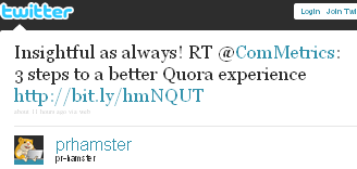 Image - 2011-01-20 - @jprhamster tweet - Insightful as always! RT @ComMetrics: 3 steps to a better Quora experience http://bit.ly/hmNQUT
