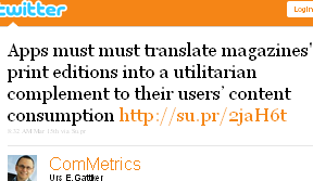 Image - @ComMetrics tweet - 2011-03-15 - Apps must translate magazines' print editions into a utilitarian complement to their users' content consumption http://su.pr/2jaH6t