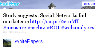 Image - @WhitePapers tweet - 2011-03-20 - Study suggests: Social Networks fail marketeers http://su.pr/2etuMT #measure #socbiz #ROI #webanalytics