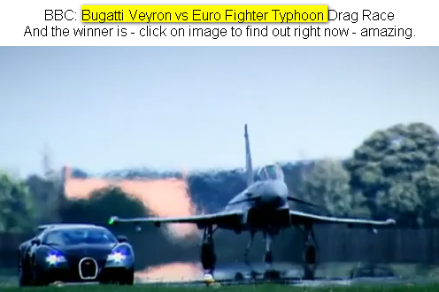 Click on image for YouTube video - takes time to load 5:47 min of tape, but then it gets incredibly interesting - BBC car show Top GEAR - Bugatti Veyron vs. Euro Fighter Typhoon Drag Race.