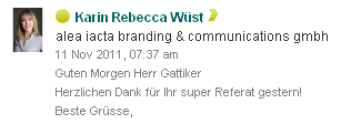 Ostschweizer Marketing Forum - Xing Message -   Karin Rebecca Wüst - Guten Morgen Herr Gattiker Herzlichen Dank für Ihr super Referat gestern!  Beste Gruesse,