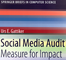 CLICK - more information about: Gattiker, Urs E. (2013). Social Media Audit: Measuring for Impact  ISBN 978-1-4614-3602-7